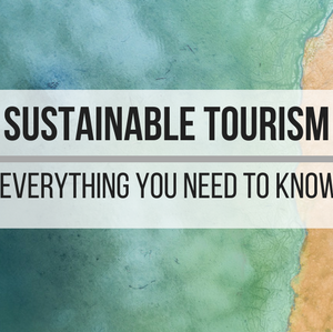 Sustainable Tourism: Everything you need to know