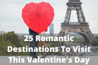 25 Romantic Destinations To Visit This Valentine's Day